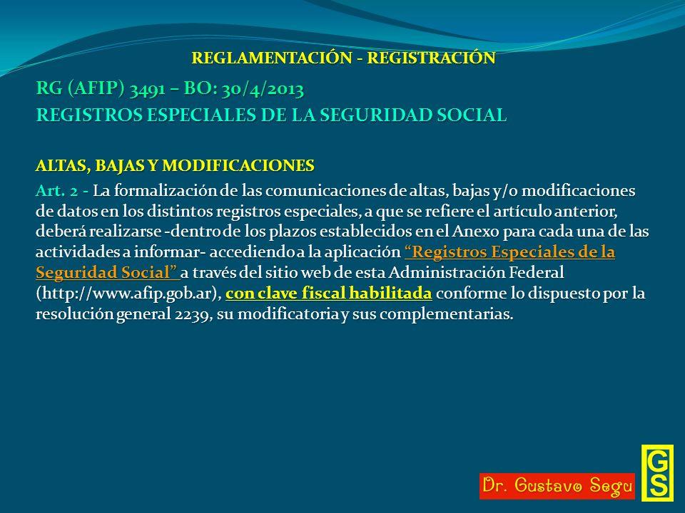 REGLAMENTACIÓN - REGISTRACIÓN RG (AFIP) 3491 – BO: 30/4/2013 REGISTROS ESPECIALES DE LA SEGURIDAD SOCIAL ALTAS, BAJAS Y MODIFICACIONES Art. 2 - La for