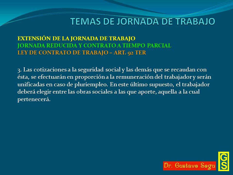 EXTENSIÓN DE LA JORNADA DE TRABAJO JORNADA REDUCIDA Y CONTRATO A TIEMPO PARCIAL LEY DE CONTRATO DE TRABAJO – ART. 92 TER 3. Las cotizaciones a la segu