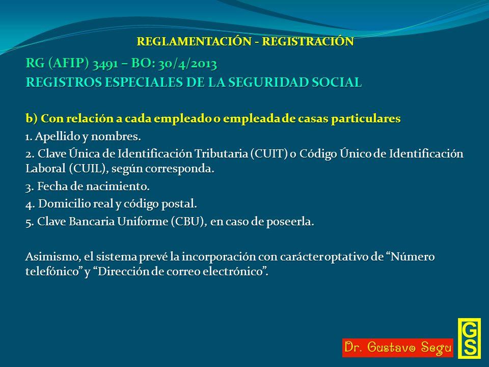 REGLAMENTACIÓN - REGISTRACIÓN RG (AFIP) 3491 – BO: 30/4/2013 REGISTROS ESPECIALES DE LA SEGURIDAD SOCIAL b) Con relación a cada empleado o empleada de