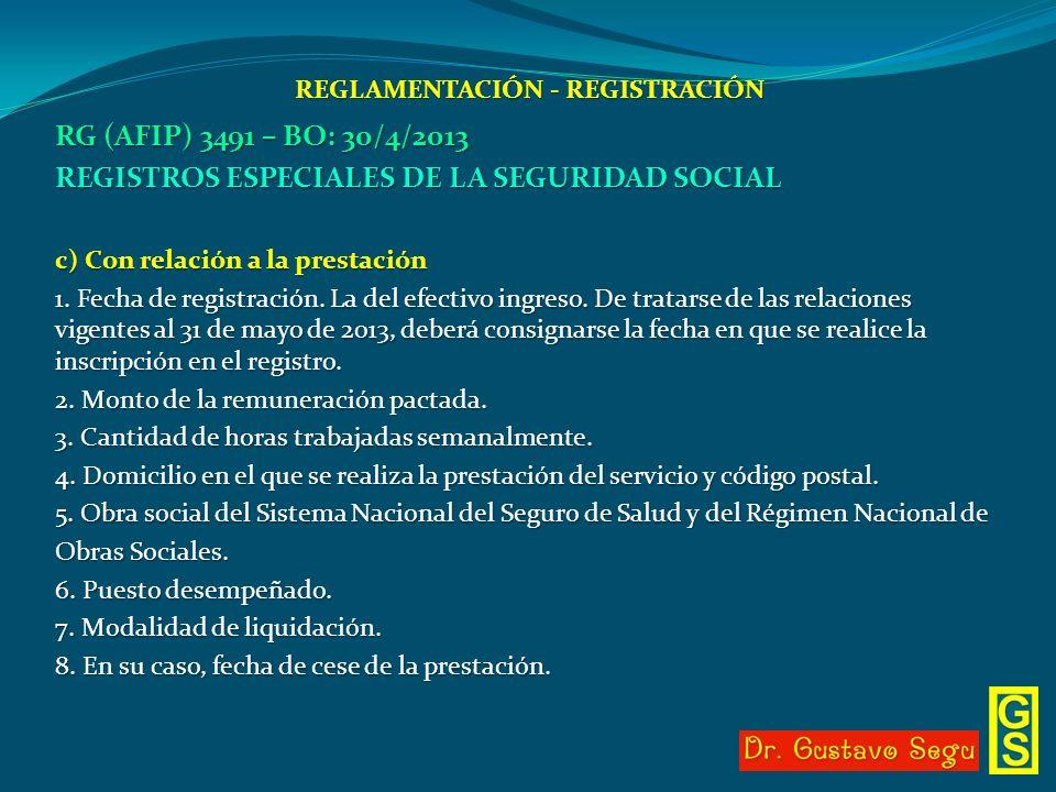 REGLAMENTACIÓN - REGISTRACIÓN RG (AFIP) 3491 – BO: 30/4/2013 REGISTROS ESPECIALES DE LA SEGURIDAD SOCIAL c) Con relación a la prestación 1. Fecha de r