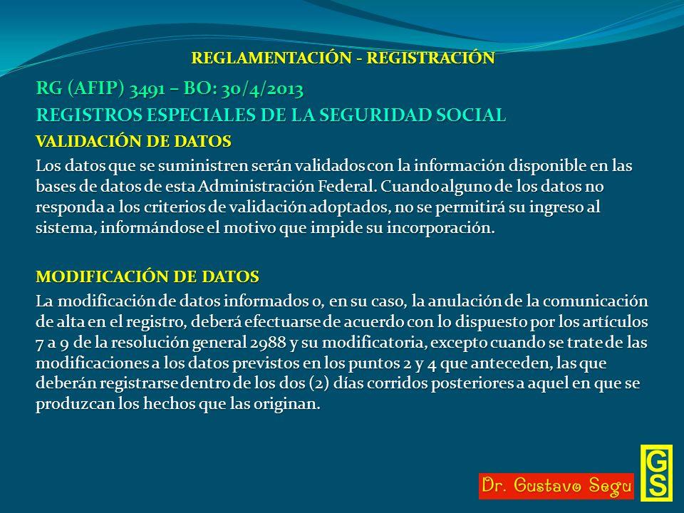 REGLAMENTACIÓN - REGISTRACIÓN RG (AFIP) 3491 – BO: 30/4/2013 REGISTROS ESPECIALES DE LA SEGURIDAD SOCIAL VALIDACIÓN DE DATOS Los datos que se suminist