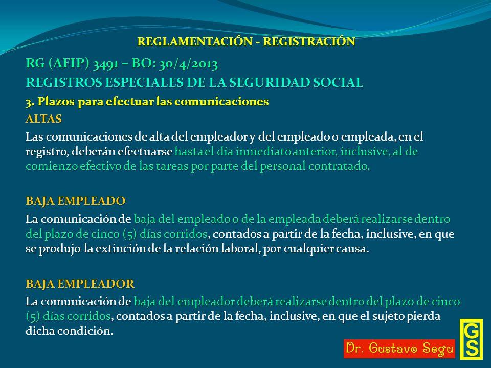 REGLAMENTACIÓN - REGISTRACIÓN RG (AFIP) 3491 – BO: 30/4/2013 REGISTROS ESPECIALES DE LA SEGURIDAD SOCIAL 3. Plazos para efectuar las comunicaciones AL
