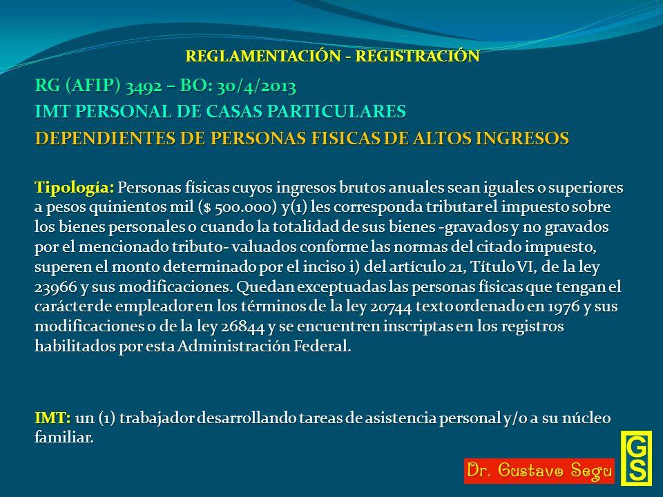 REGLAMENTACIÓN - REGISTRACIÓN RG (AFIP) 3492 – BO: 30/4/2013 IMT PERSONAL DE CASAS PARTICULARES DEPENDIENTES DE PERSONAS FISICAS DE ALTOS INGRESOS Tip