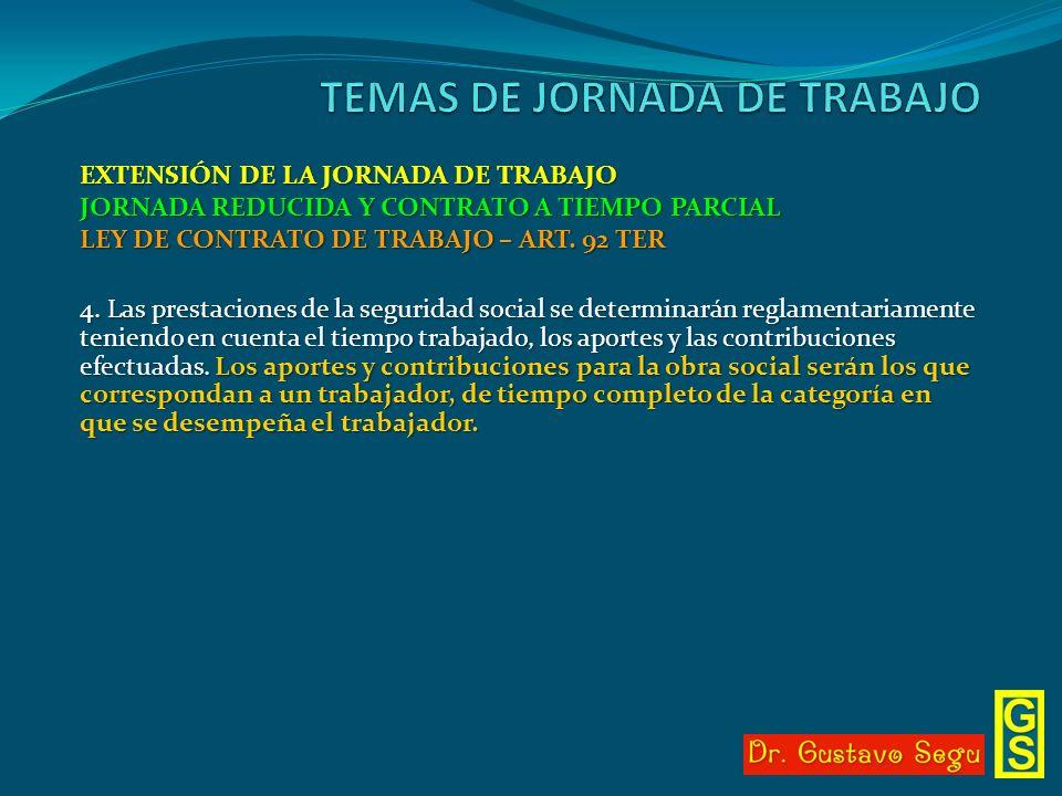 EXTENSIÓN DE LA JORNADA DE TRABAJO JORNADA REDUCIDA Y CONTRATO A TIEMPO PARCIAL LEY DE CONTRATO DE TRABAJO – ART. 92 TER 4. Las prestaciones de la seg