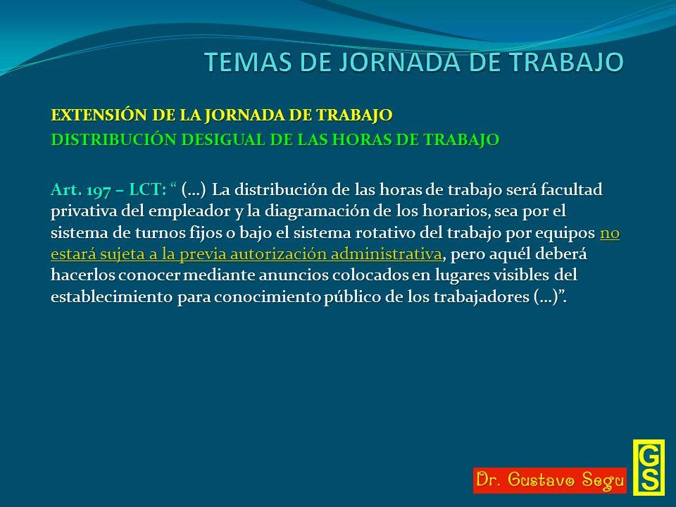 EXTENSIÓN DE LA JORNADA DE TRABAJO DISTRIBUCIÓN DESIGUAL DE LAS HORAS DE TRABAJO Art. 197 – LCT: (…) La distribución de las horas de trabajo será facu