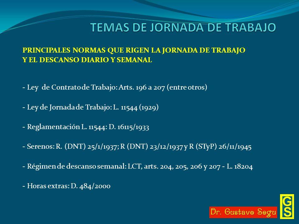 PRINCIPALES NORMAS QUE RIGEN LA JORNADA DE TRABAJO Y EL DESCANSO DIARIO Y SEMANAL - Ley de Contrato de Trabajo: Arts. 196 a 207 (entre otros) - Ley de