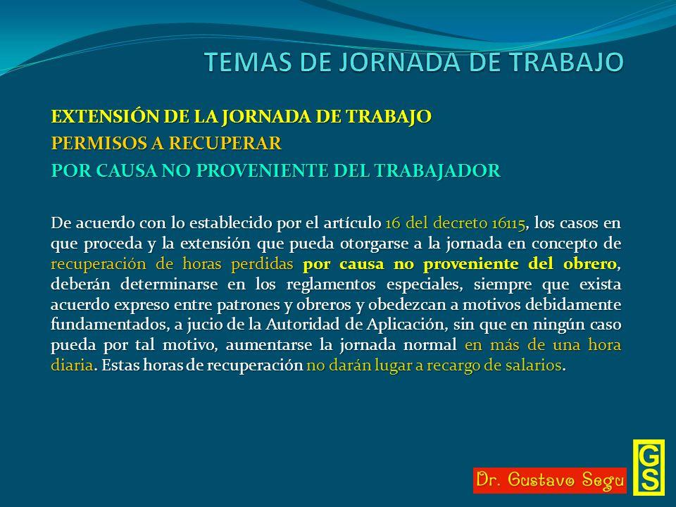 EXTENSIÓN DE LA JORNADA DE TRABAJO PERMISOS A RECUPERAR POR CAUSA NO PROVENIENTE DEL TRABAJADOR De acuerdo con lo establecido por el artículo 16 del d
