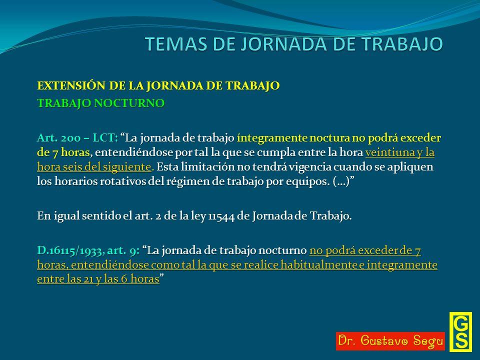 EXTENSIÓN DE LA JORNADA DE TRABAJO TRABAJO NOCTURNO Art. 200 – LCT: La jornada de trabajo íntegramente noctura no podrá exceder de 7 horas, entendiénd
