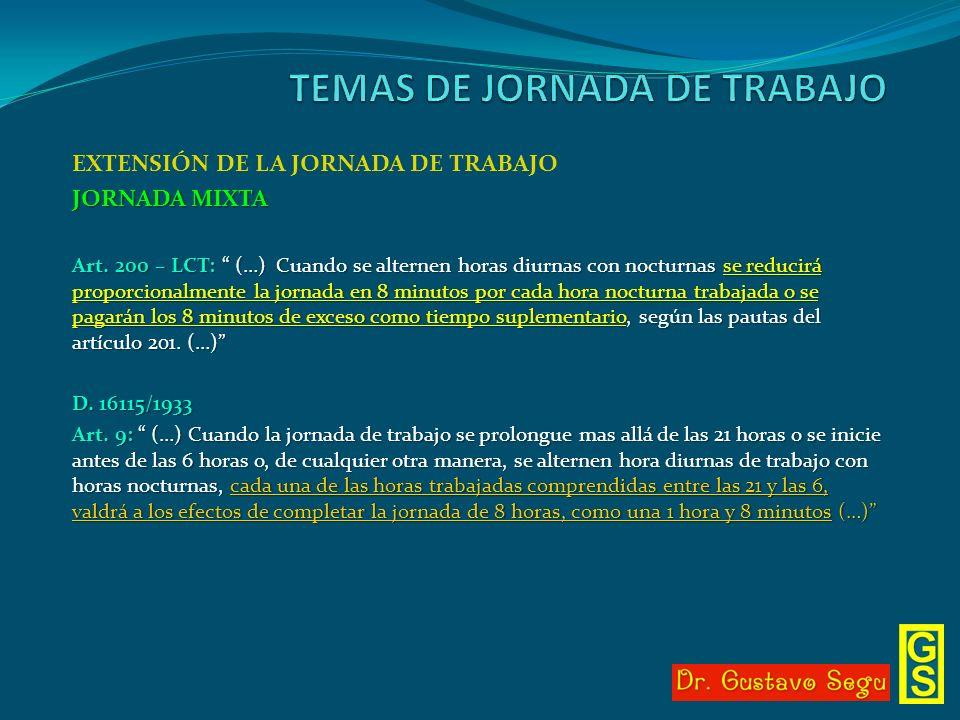 EXTENSIÓN DE LA JORNADA DE TRABAJO JORNADA MIXTA Art. 200 – LCT: (…) Cuando se alternen horas diurnas con nocturnas se reducirá proporcionalmente la j