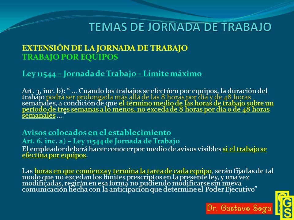 EXTENSIÓN DE LA JORNADA DE TRABAJO TRABAJO POR EQUIPOS Ley 11544 – Jornada de Trabajo – Límite máximo Art. 3, inc. b): … Cuando los trabajos se efectú