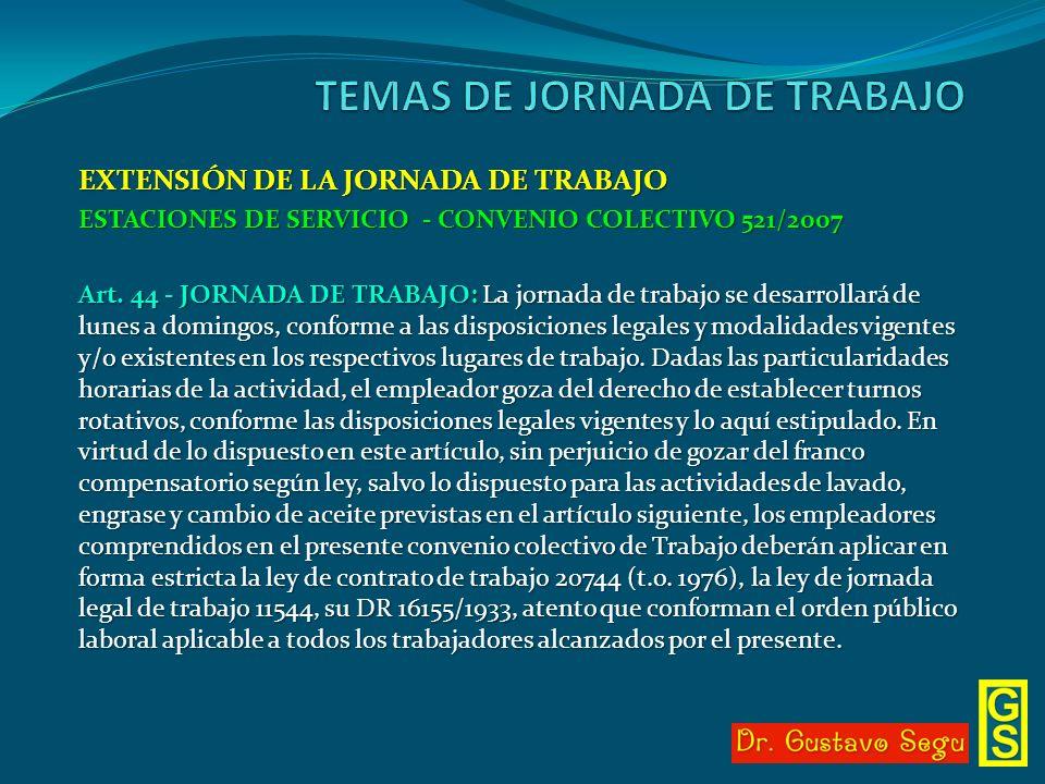 EXTENSIÓN DE LA JORNADA DE TRABAJO ESTACIONES DE SERVICIO - CONVENIO COLECTIVO 521/2007 Art. 44 - JORNADA DE TRABAJO: La jornada de trabajo se desarro