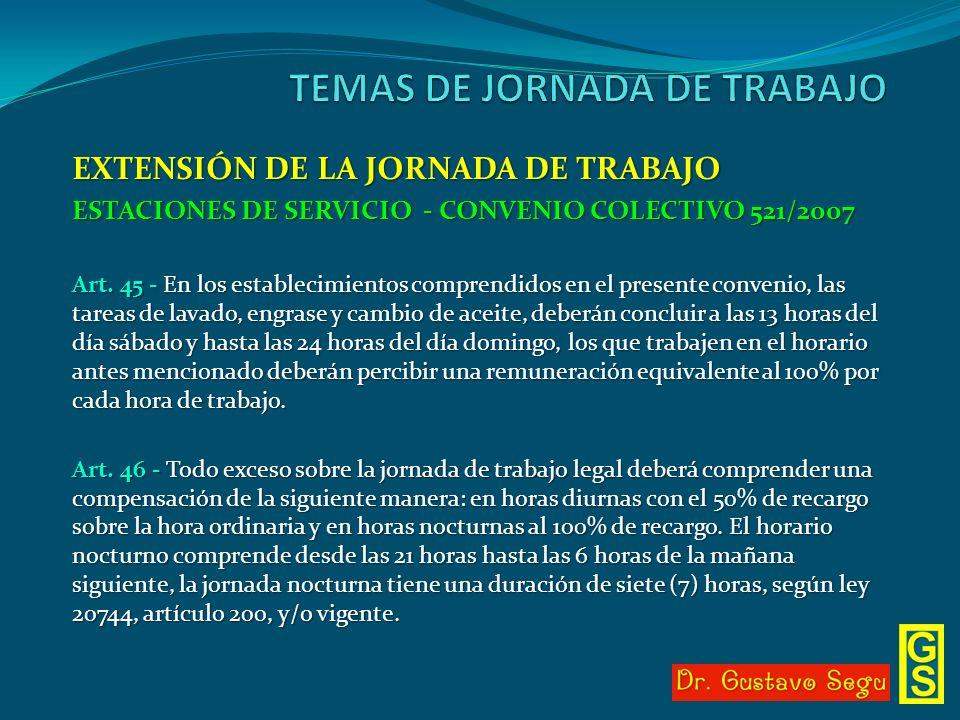 EXTENSIÓN DE LA JORNADA DE TRABAJO ESTACIONES DE SERVICIO - CONVENIO COLECTIVO 521/2007 Art. 45 - En los establecimientos comprendidos en el presente