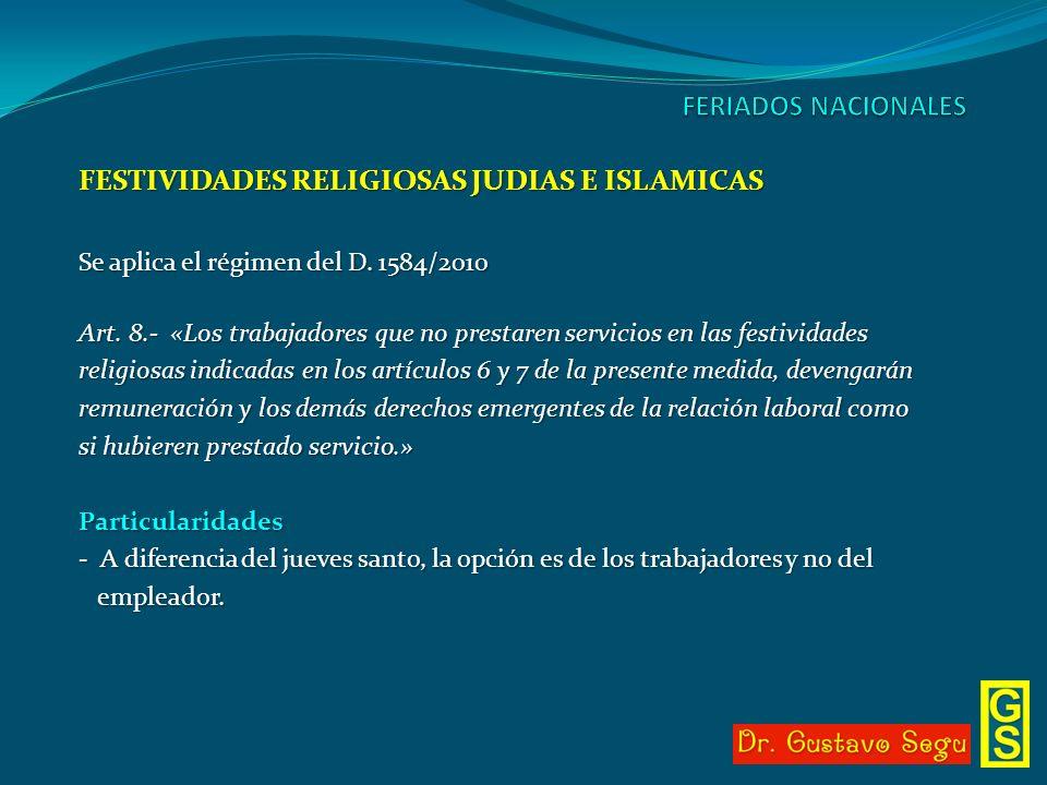 FESTIVIDADES RELIGIOSAS JUDIAS E ISLAMICAS Se aplica el régimen del D. 1584/2010 Art. 8.- «Los trabajadores que no prestaren servicios en las festivid