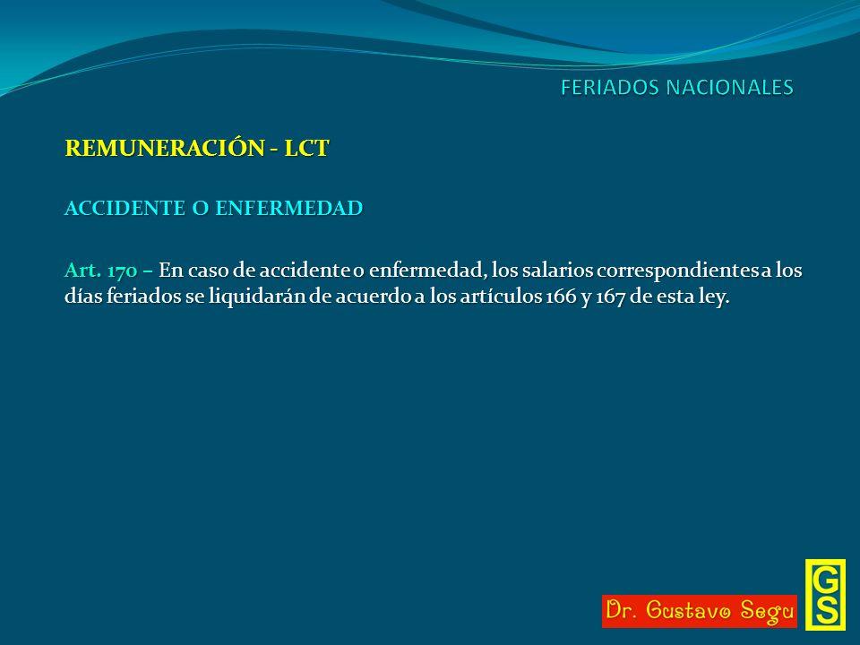 REMUNERACIÓN - LCT ACCIDENTE O ENFERMEDAD Art. 170 – En caso de accidente o enfermedad, los salarios correspondientes a los días feriados se liquidará