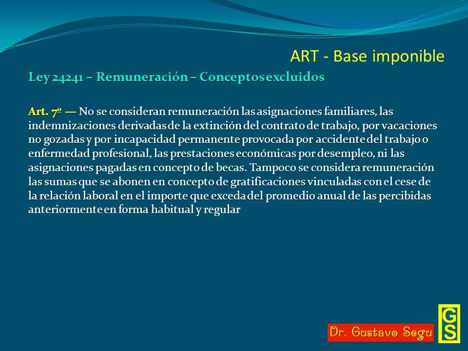 ART - Base imponible Ley 24241 – Remuneración – Conceptos excluidos Art. 7º No se consideran remuneración las asignaciones familiares, las indemnizaci