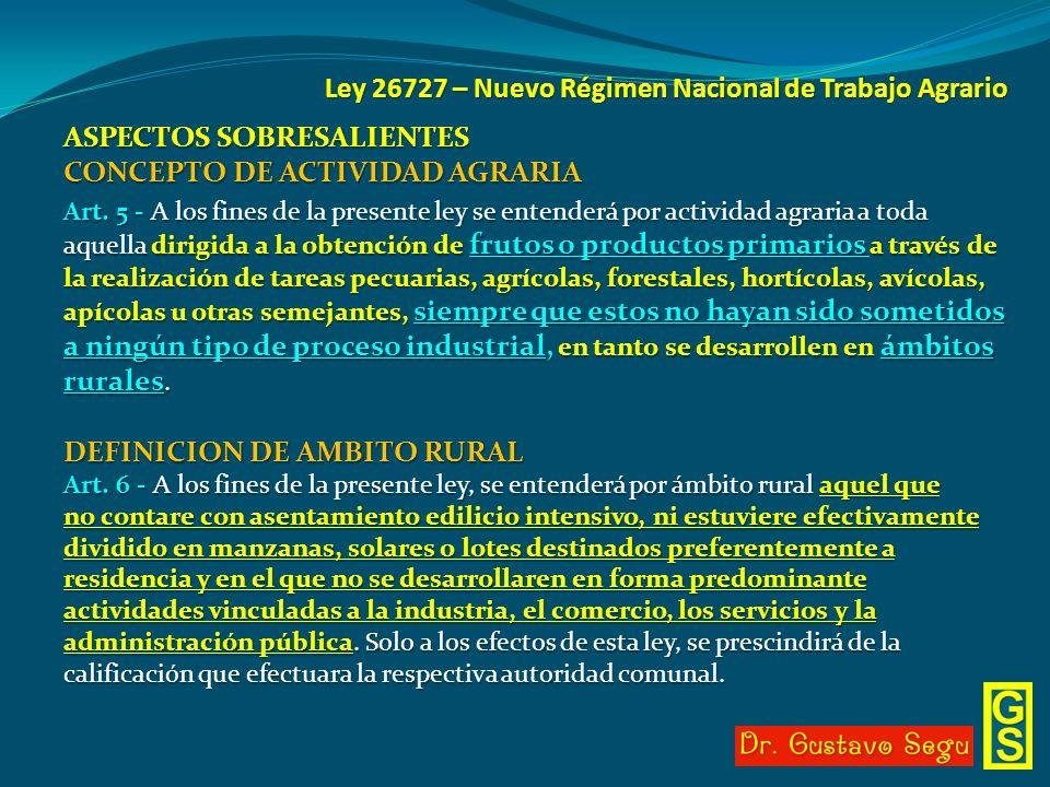Ley 26727 – Nuevo Régimen Nacional de Trabajo Agrario ASPECTOS SOBRESALIENTES CONCEPTO DE ACTIVIDAD AGRARIA Art. 5 - A los fines de la presente ley se