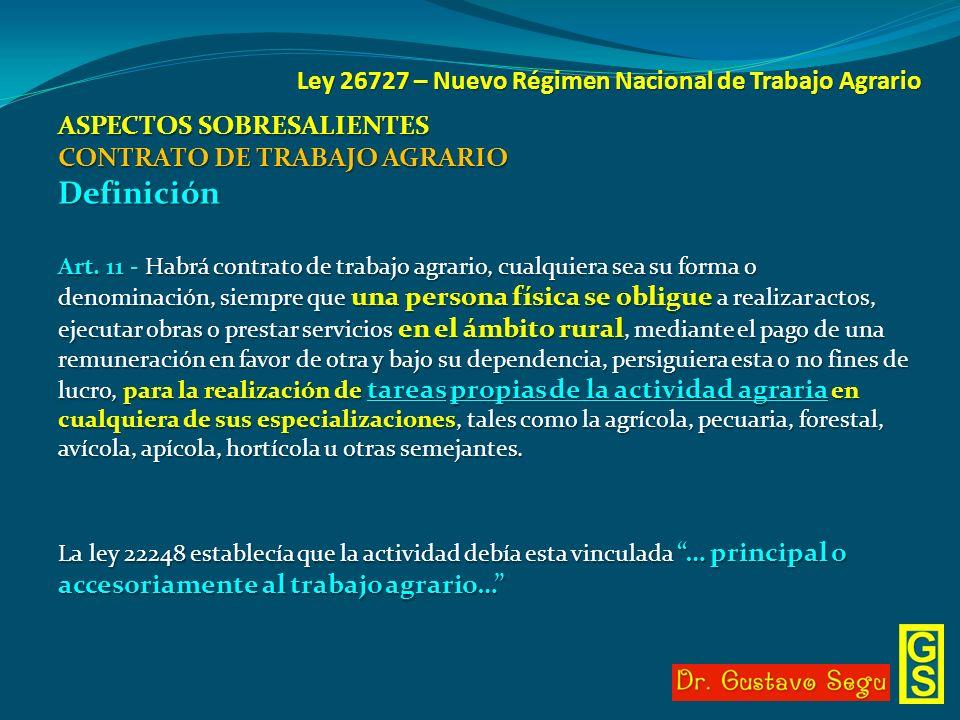 Ley 26727 – Nuevo Régimen Nacional de Trabajo Agrario ASPECTOS SOBRESALIENTES CONTRATO DE TRABAJO AGRARIO Definición Art. 11 - Habrá contrato de traba