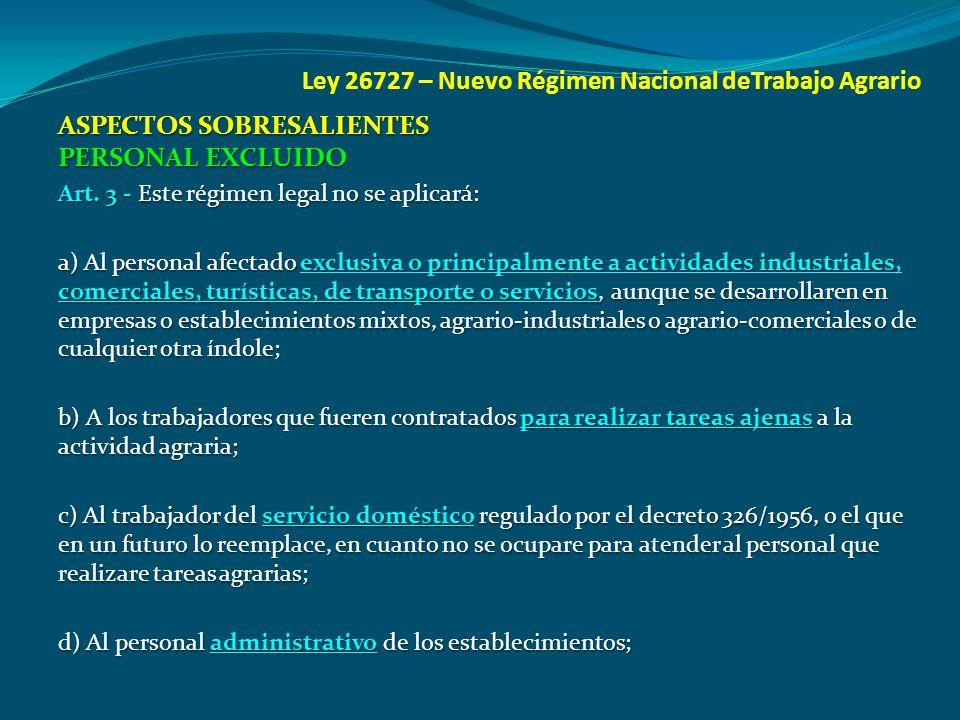 Ley 26727 – Nuevo Régimen Nacional deTrabajo Agrario ASPECTOS SOBRESALIENTES PERSONAL EXCLUIDO Art. 3 - Este régimen legal no se aplicará: a) Al perso