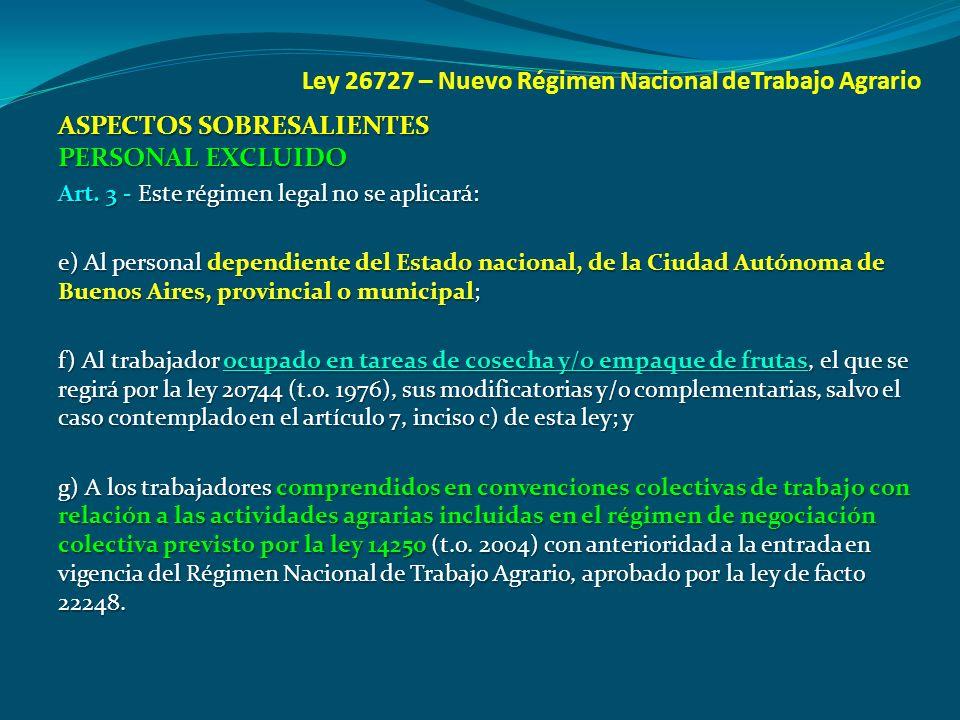 Ley 26727 – Nuevo Régimen Nacional deTrabajo Agrario ASPECTOS SOBRESALIENTES PERSONAL EXCLUIDO Art. 3 - Este régimen legal no se aplicará: e) Al perso
