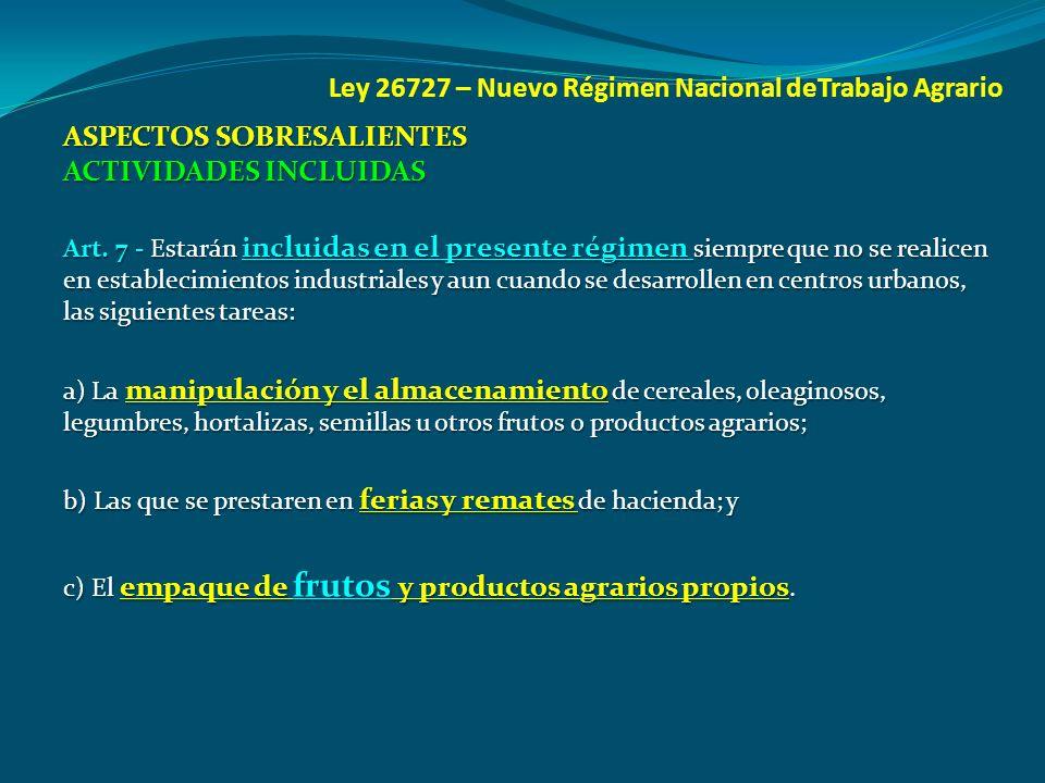 Ley 26727 – Nuevo Régimen Nacional deTrabajo Agrario ASPECTOS SOBRESALIENTES ACTIVIDADES INCLUIDAS Art. 7 - Estarán incluidas en el presente régimen s