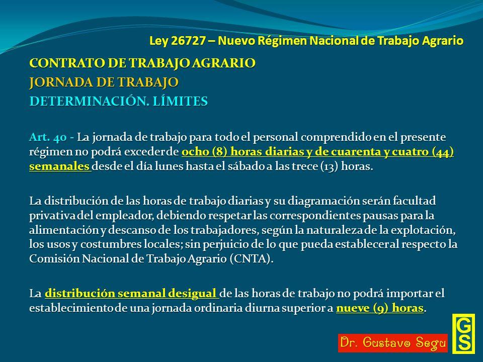 Ley 26727 – Nuevo Régimen Nacional de Trabajo Agrario CONTRATO DE TRABAJO AGRARIO JORNADA DE TRABAJO DETERMINACIÓN. LÍMITES Art. 40 - La jornada de tr