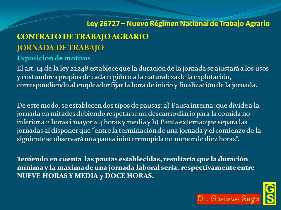 Ley 26727 – Nuevo Régimen Nacional de Trabajo Agrario CONTRATO DE TRABAJO AGRARIO JORNADA DE TRABAJO Exposición de motivos El art. 14 de la ley 22248
