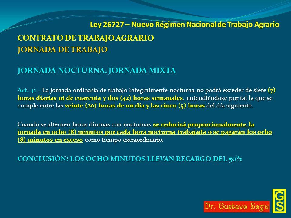 Ley 26727 – Nuevo Régimen Nacional de Trabajo Agrario CONTRATO DE TRABAJO AGRARIO JORNADA DE TRABAJO JORNADA NOCTURNA. JORNADA MIXTA Art. 41 - La jorn