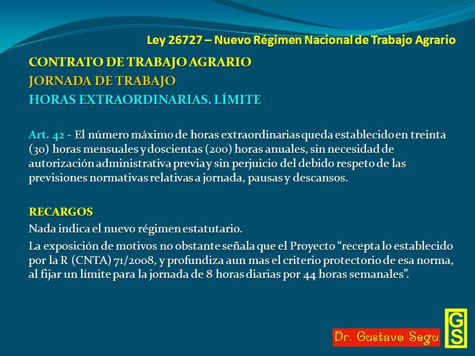 Ley 26727 – Nuevo Régimen Nacional de Trabajo Agrario CONTRATO DE TRABAJO AGRARIO JORNADA DE TRABAJO HORAS EXTRAORDINARIAS. LÍMITE Art. 42 - El número