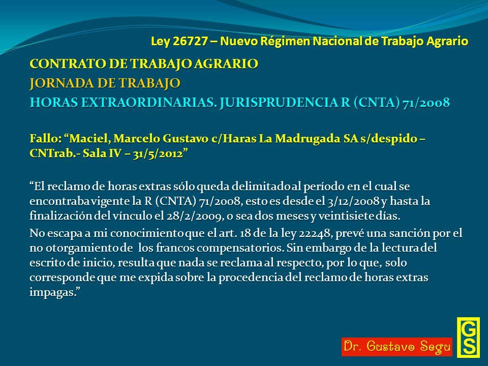 Ley 26727 – Nuevo Régimen Nacional de Trabajo Agrario CONTRATO DE TRABAJO AGRARIO JORNADA DE TRABAJO HORAS EXTRAORDINARIAS. JURISPRUDENCIA R (CNTA) 71