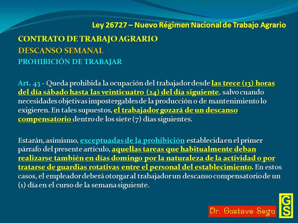 Ley 26727 – Nuevo Régimen Nacional de Trabajo Agrario CONTRATO DE TRABAJO AGRARIO DESCANSO SEMANAL PROHIBICIÓN DE TRABAJAR Art. 43 - Queda prohibida l