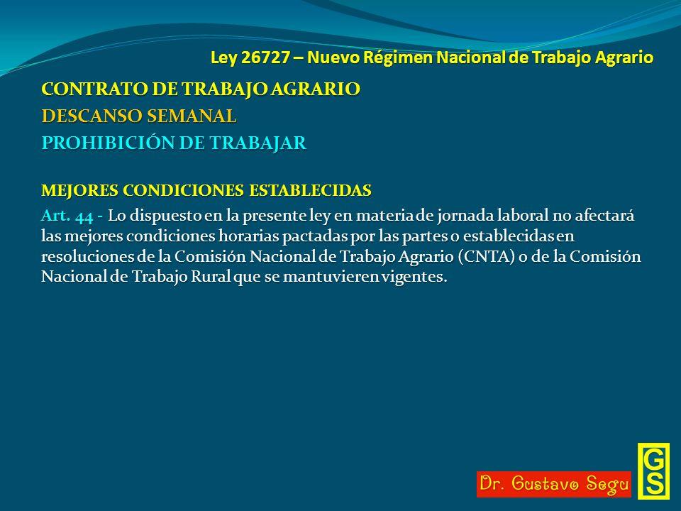 Ley 26727 – Nuevo Régimen Nacional de Trabajo Agrario CONTRATO DE TRABAJO AGRARIO DESCANSO SEMANAL PROHIBICIÓN DE TRABAJAR MEJORES CONDICIONES ESTABLE