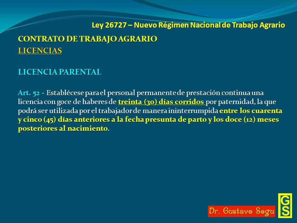 Ley 26727 – Nuevo Régimen Nacional de Trabajo Agrario CONTRATO DE TRABAJO AGRARIO LICENCIAS LICENCIA PARENTAL Art. 52 - Establécese para el personal p