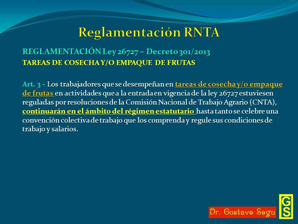 REGLAMENTACIÓN Ley 26727 – Decreto 301/2013 TAREAS DE COSECHA Y/O EMPAQUE DE FRUTAS Art. 3 - Los trabajadores que se desempeñan en tareas de cosecha y