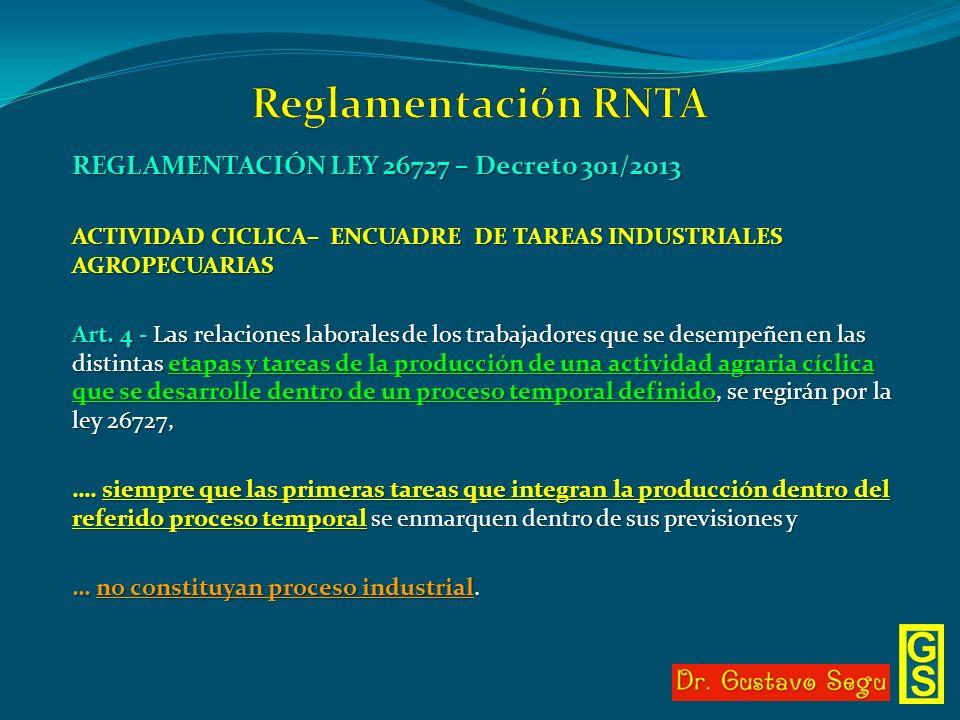 REGLAMENTACIÓN LEY 26727 – Decreto 301/2013 ACTIVIDAD CICLICA– ENCUADRE DE TAREAS INDUSTRIALES AGROPECUARIAS Art. 4 - Las relaciones laborales de los