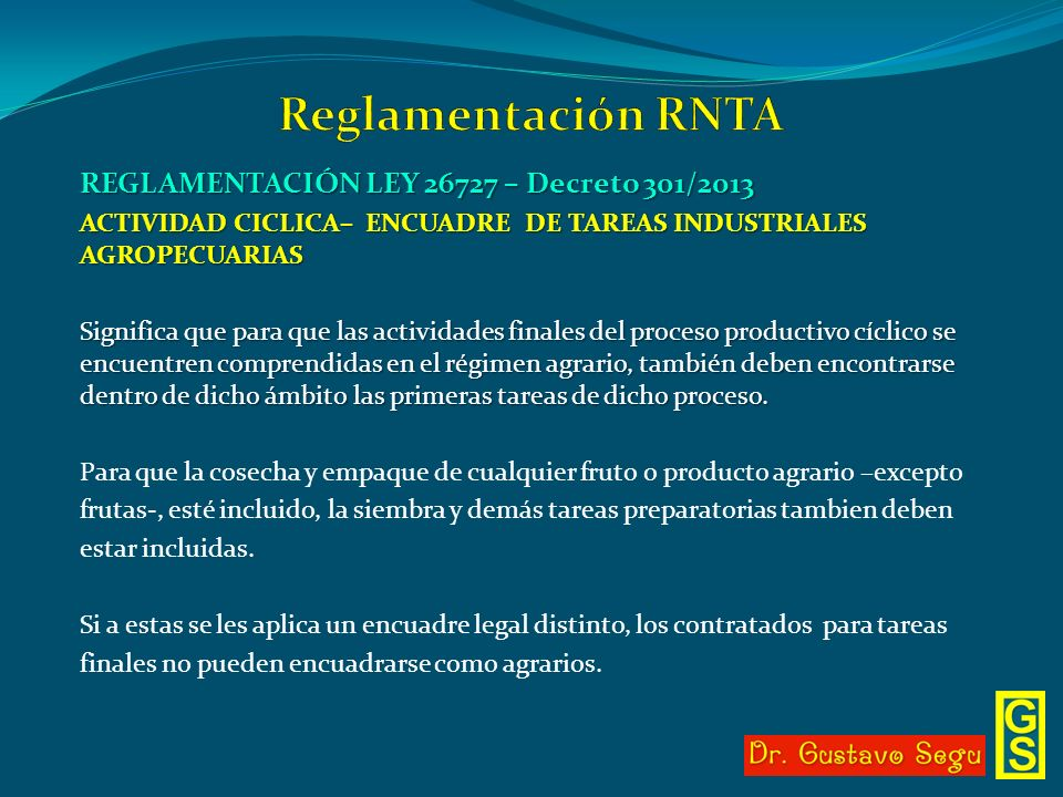REGLAMENTACIÓN LEY 26727 – Decreto 301/2013 ACTIVIDAD CICLICA– ENCUADRE DE TAREAS INDUSTRIALES AGROPECUARIAS Significa que para que las actividades fi