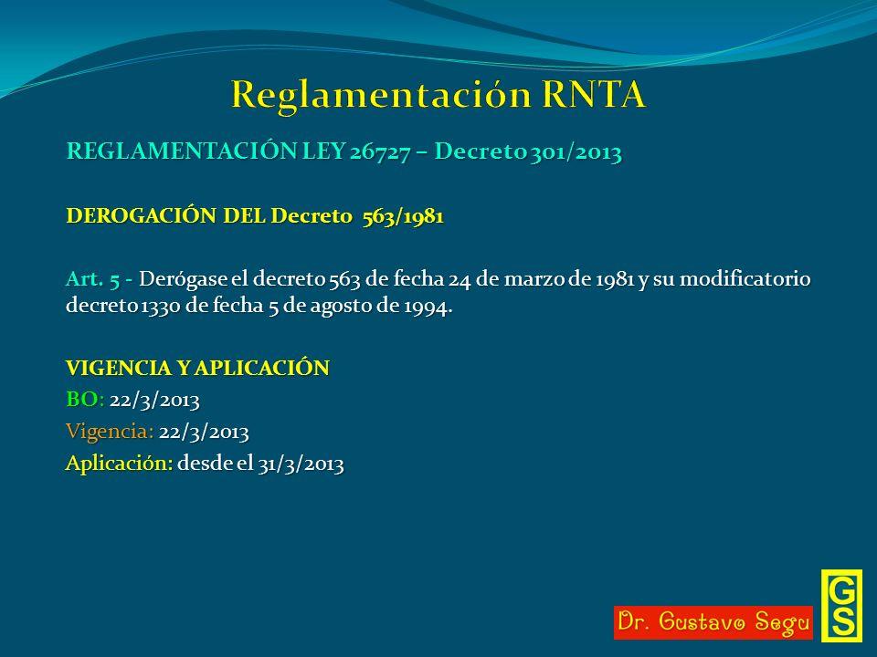 REGLAMENTACIÓN LEY 26727 – Decreto 301/2013 DEROGACIÓN DEL Decreto 563/1981 Art. 5 - Derógase el decreto 563 de fecha 24 de marzo de 1981 y su modific