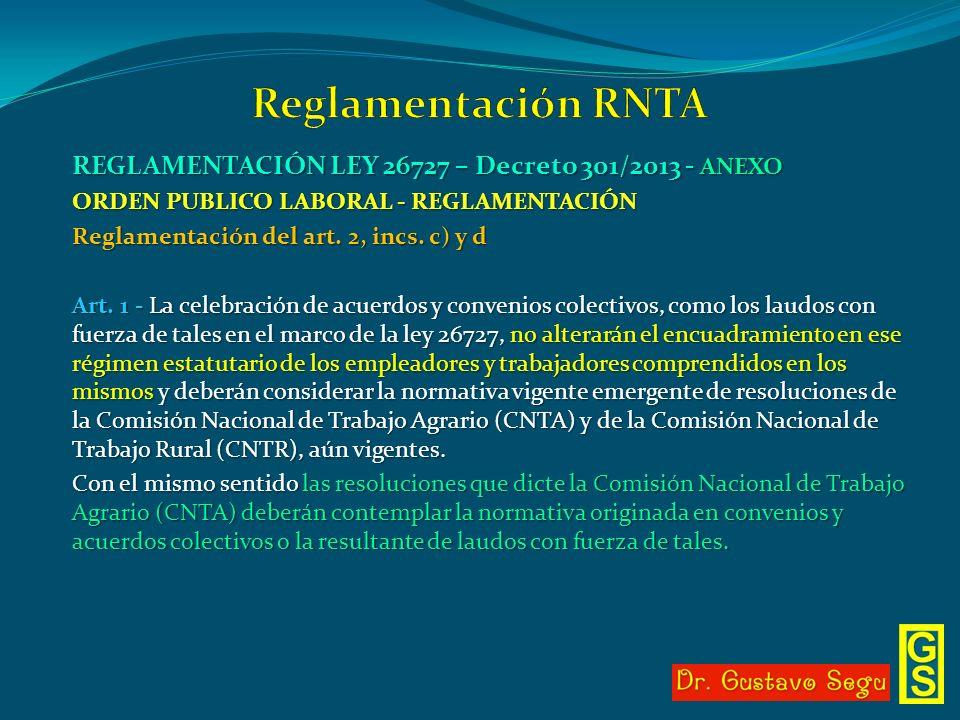REGLAMENTACIÓN LEY 26727 – Decreto 301/2013 - ANEXO ORDEN PUBLICO LABORAL - REGLAMENTACIÓN Reglamentación del art. 2, incs. c) y d Art. 1 - La celebra