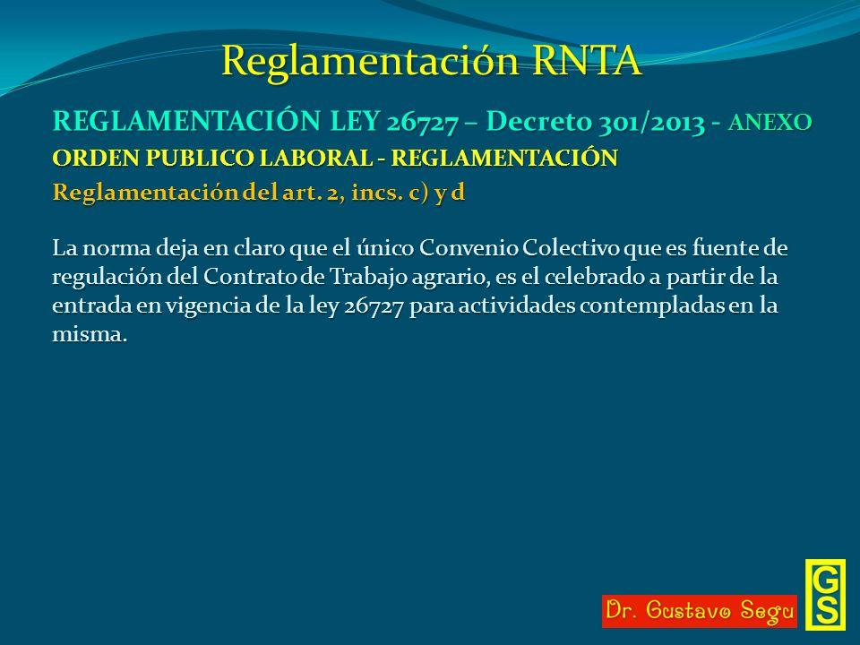 Reglamentación RNTA REGLAMENTACIÓN LEY 26727 – Decreto 301/2013 - ANEXO ORDEN PUBLICO LABORAL - REGLAMENTACIÓN Reglamentación del art. 2, incs. c) y d