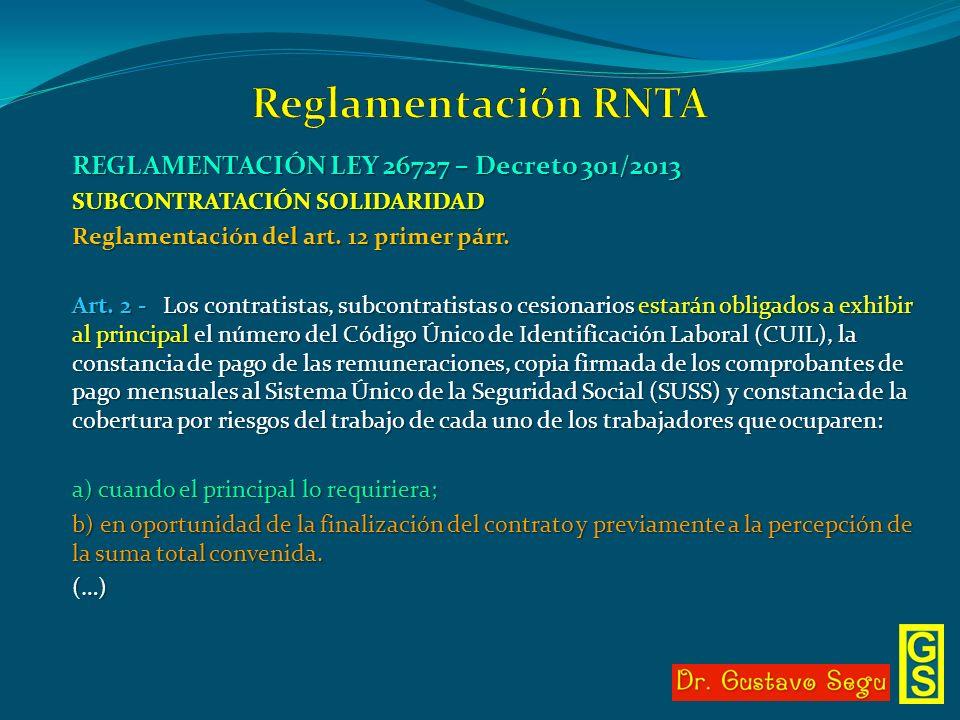 REGLAMENTACIÓN LEY 26727 – Decreto 301/2013 SUBCONTRATACIÓN SOLIDARIDAD Reglamentación del art. 12 primer párr. Art. 2 - Los contratistas, subcontrati