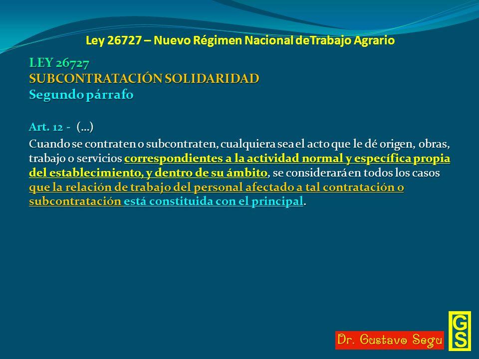 Ley 26727 – Nuevo Régimen Nacional deTrabajo Agrario LEY 26727 SUBCONTRATACIÓN SOLIDARIDAD Segundo párrafo Art. 12 - (…) Cuando se contraten o subcont