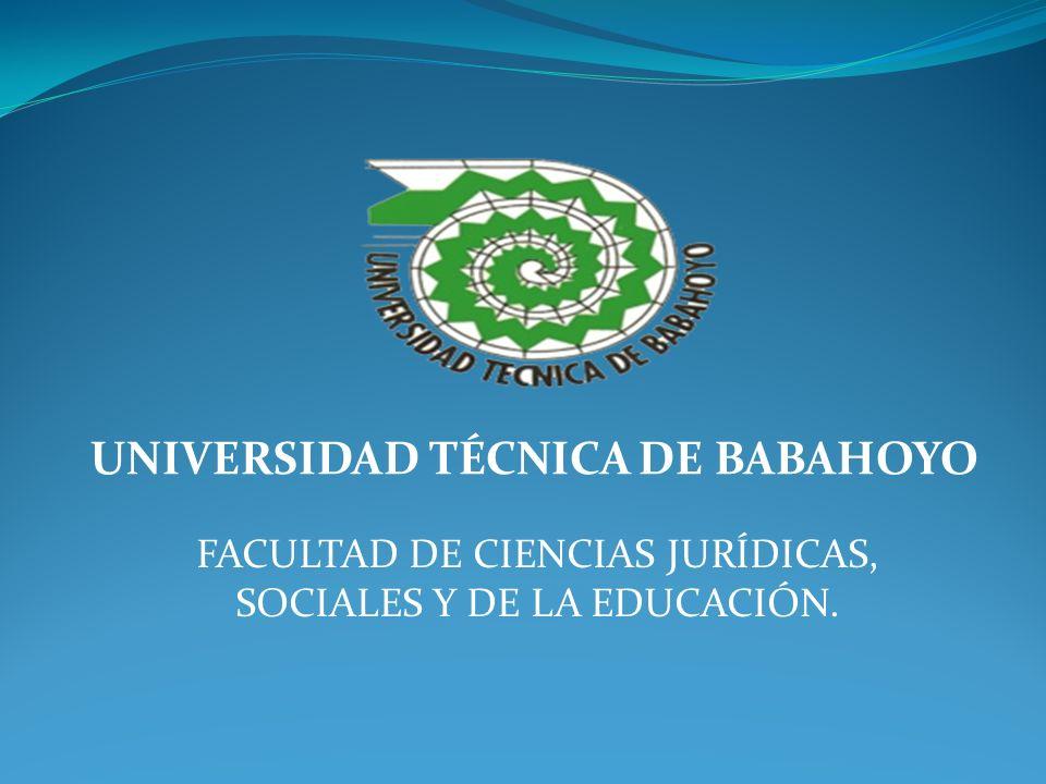 UNIVERSIDAD TÉCNICA DE BABAHOYO FACULTAD DE CIENCIAS JURÍDICAS, SOCIALES Y DE LA EDUCACIÓN.