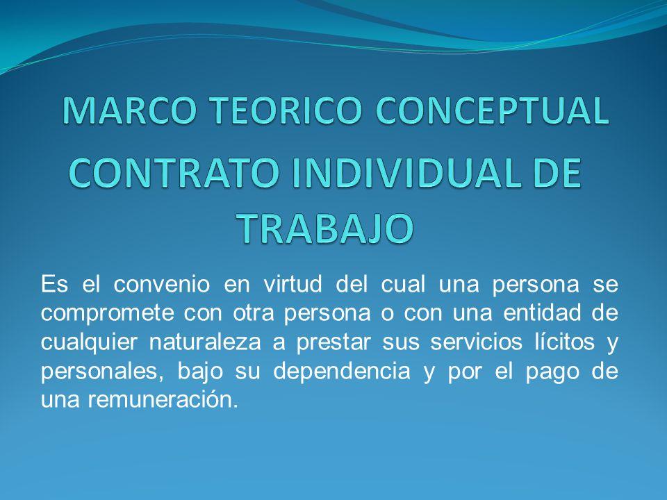 Es el convenio en virtud del cual una persona se compromete con otra persona o con una entidad de cualquier naturaleza a prestar sus servicios lícitos y personales, bajo su dependencia y por el pago de una remuneración.