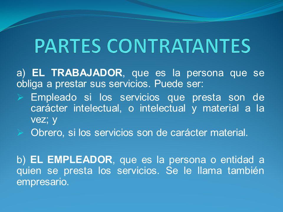 a) EL TRABAJADOR, que es la persona que se obliga a prestar sus servicios.