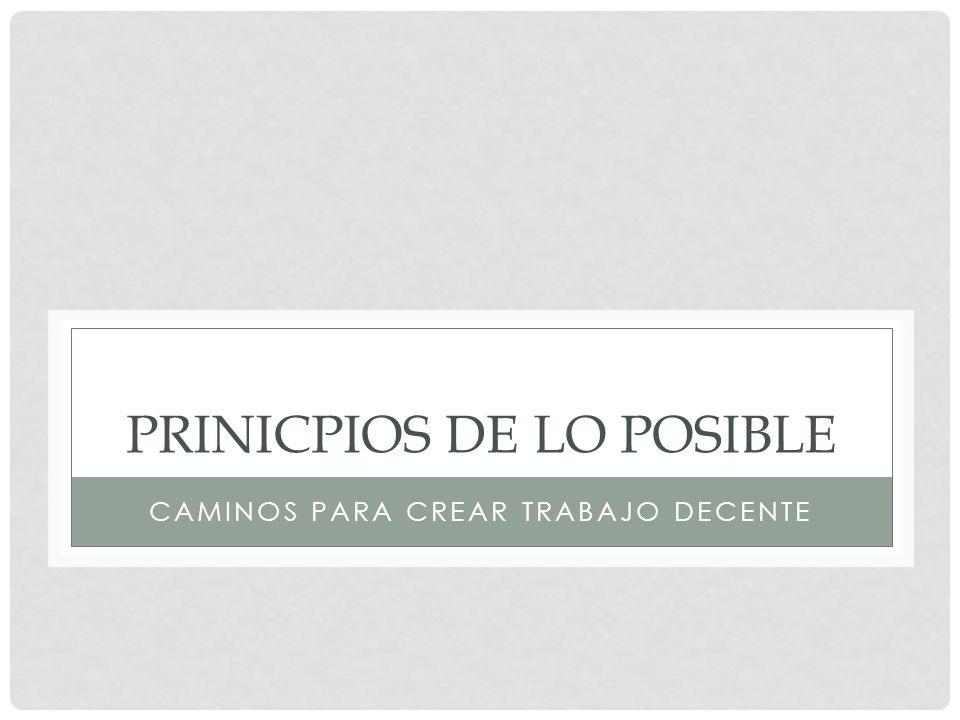 PRINICPIOS DE LO POSIBLE CAMINOS PARA CREAR TRABAJO DECENTE