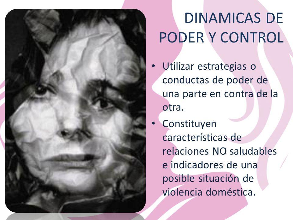 DINAMICAS DE PODER Y CONTROL Utilizar estrategias o conductas de poder de una parte en contra de la otra.