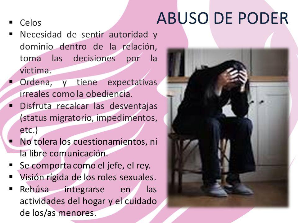 ABUSO DE PODER Celos Necesidad de sentir autoridad y dominio dentro de la relación, toma las decisiones por la víctima.