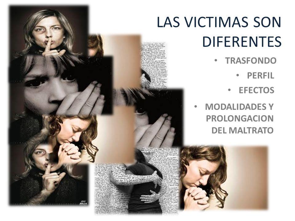 MODALIDADES Y PROLONGACION DEL MALTRATO LAS VICTIMAS SON DIFERENTES PERFIL TRASFONDO EFECTOS