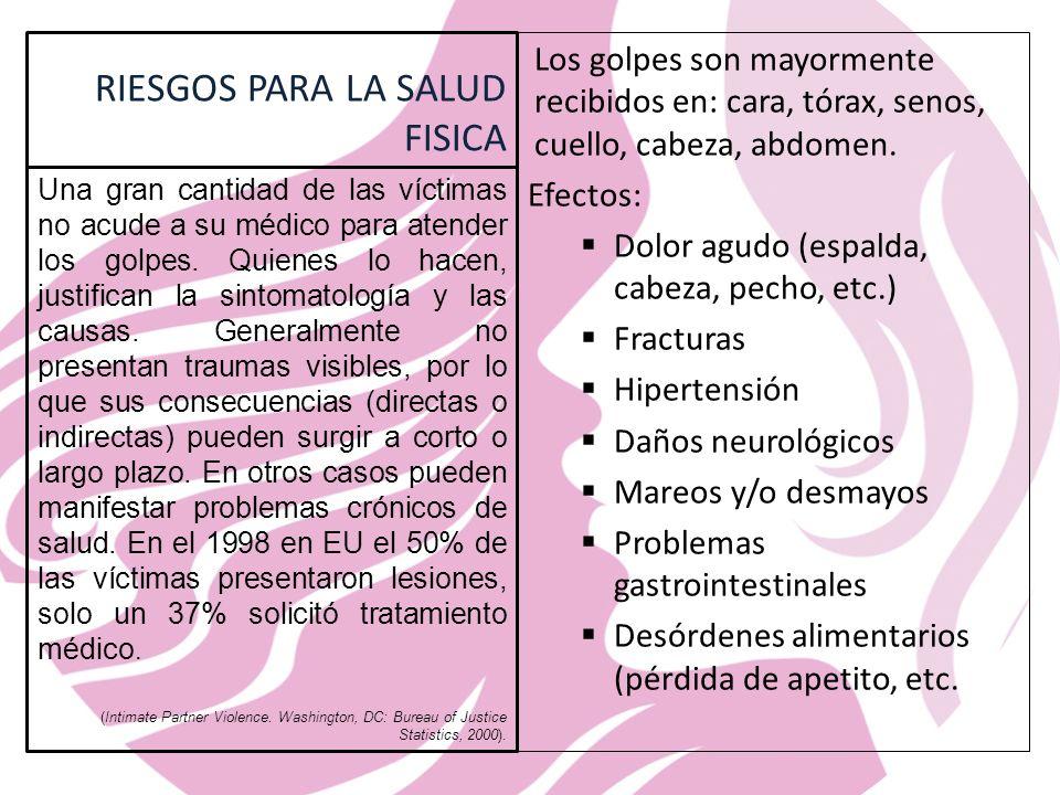 RIESGOS PARA LA SALUD FISICA Los golpes son mayormente recibidos en: cara, tórax, senos, cuello, cabeza, abdomen.