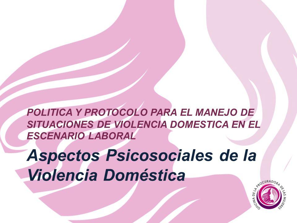 Aspectos Psicosociales de la Violencia Doméstica POLITICA Y PROTOCOLO PARA EL MANEJO DE SITUACIONES DE VIOLENCIA DOMESTICA EN EL ESCENARIO LABORAL