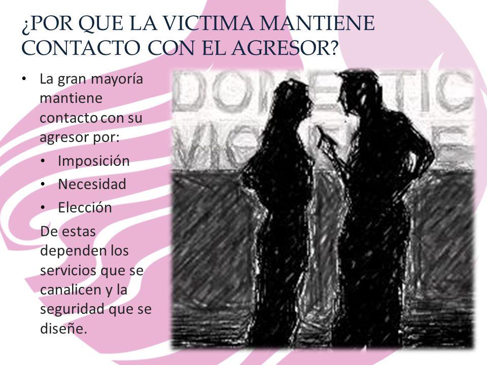 ¿POR QUE LA VICTIMA MANTIENE CONTACTO CON EL AGRESOR.